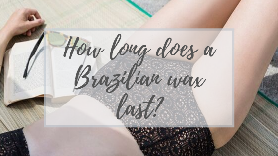 How long does a Brazilian wax last_