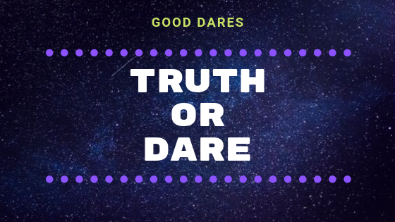 good dares for truth or dare
